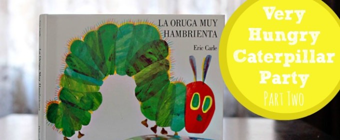 Sebastian's Very Hungry Caterpillar Party {part two}