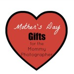 Camera for Mom: Gift Ideas for the Mom Photographer