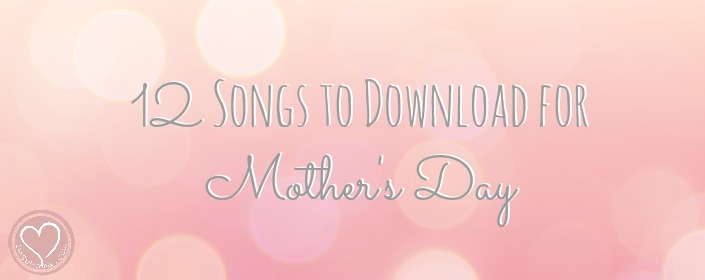 12 Mother's Day Songs to Download